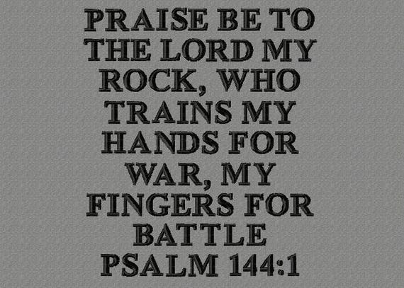 Buy 3 get 1 free! Praise be to The Lord my Rock, who trains my hands for  way, my fingers for battle salm 144:4 embroidery deisgn 5x7