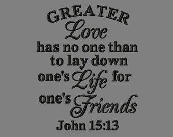 Buy 3 get 1 free! Greater love has no one than to lay down one's life for one's friends John 15:13 embroidery design, Bible verse design
