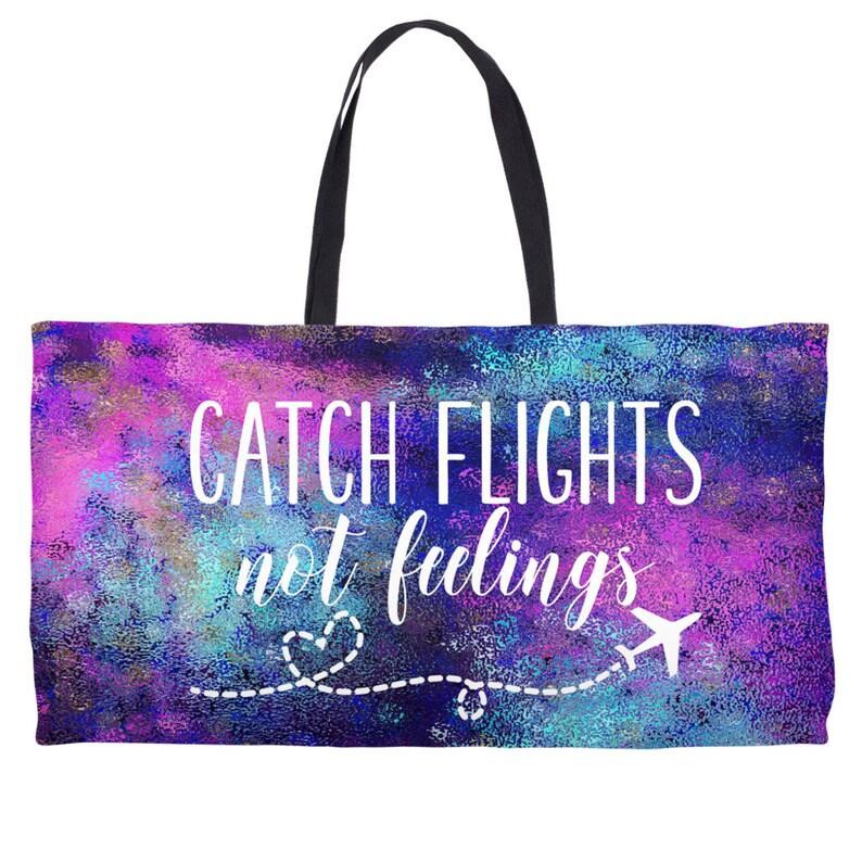 Catch Flights Not Feelings Weekender Totes
