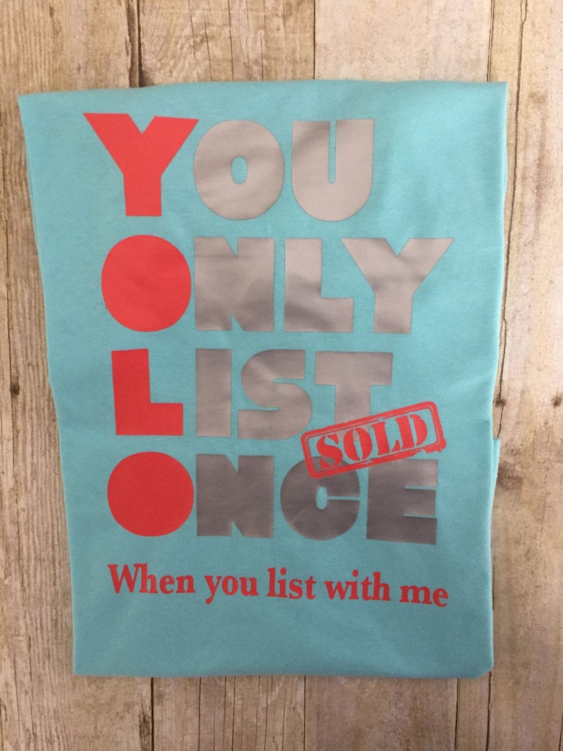 T SHIRT, Adult, Real Estate t shirt, YOLO, you only list once, funny real  estate shirt, sold