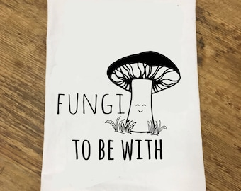 Fungi To Be With Dishtowel, Funny Kitchen Cloth, Dish Cloth, Dish Towel, For the Kitchen