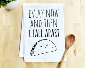 Flour Sack Dish Towel Every Now and Then I Fall Apart Taco, Funny Kitchen Decor Housewarming Anniversary Gift, White or Gray