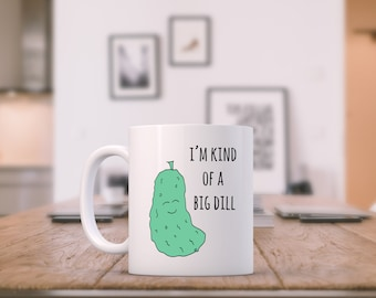 Funny Mug ~ I'm Kind of A Big Dill, Funny Tea/ Coffee Mug, Pun, Dill Pickle Pun Cup