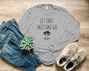 Let That Shiitake Go, Long Sleeve Mens T-shirt, Men's Graphic Long Sleeve T Shirt, Shirts with Sayings, Funny Tee, Heather Gray