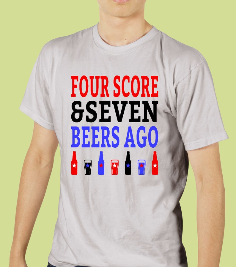 Four Score and Seven Beers Ago T-Shirt Four Score and Seven image 0