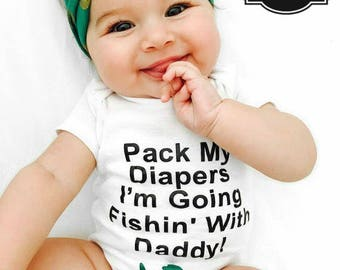 Pack My Diapers I'm Going Fishin' With Daddy, Funny Baby Fishing Onesie, Baby Boy Onesie, Baby Girl Onesie, Baby Clothing