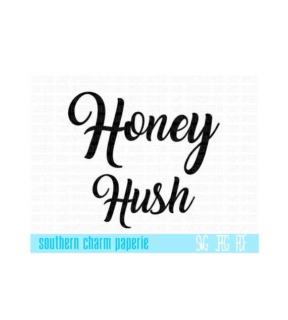 Honey Hush Southern Sayings Svg Cutting File Dxf Country Etsy