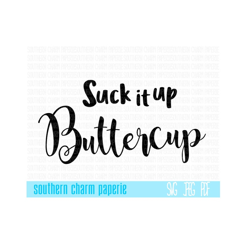 Suck It Up Buttercup Southern Sayings Svg Cutting File Dxf Etsy