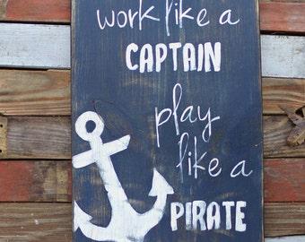 Work Like a Captain Play Like a Pirate Wood Sign, Nautical Nursery Decor, Ocean Themed Decor, Pirate Sign, Pool Sign, Nautical Home Decor