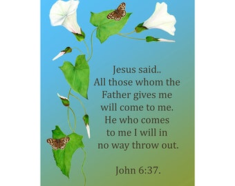 """He who comes to me I will in no way throw out."""" John 6: 37 Bible Verse Watercolor Painting Art Print Inspirational Bible Verse Picture"""