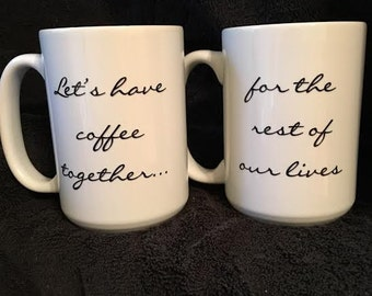 Let's Have Coffee Together For The Rest of Our Lives - 15oz mugs set