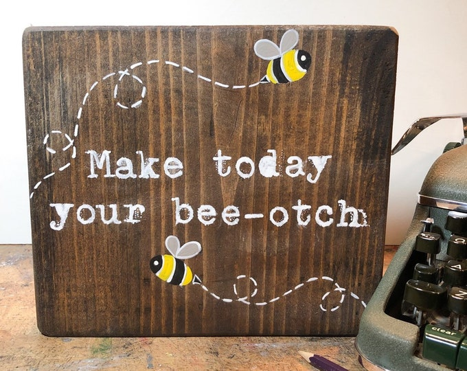 Make Today Your Bee-otch inspirational sign
