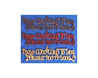 Those Who Wish To Sing, Always Find A Song - Hand Cut Wall Hanging - Available In 3 Different Woods