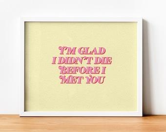I'm Glad I Didn't Die Before I Met You // Bright Eyes // lyric print // music print // art print // wall art