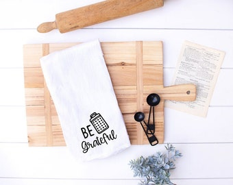 be grateful, kitchen towel, funny kitchen towel, housewarming gift, gifts for her, tea towels, farmhouse kitchen towel,