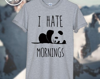 I Hate Mornings T-SHIRT unisex top weekend panda