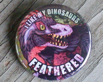 I Like My Dinosaurs Feathered Pinback Button || Dino Dinosaur Feathers Raptor Velociraptor Art Jurassic Pin Fun Animal Paleo Accessory