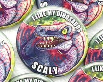 I Like My Dinosaurs Scaly Pinback Button || Dino Dinosaur Scales Scale Raptor Reptile Velociraptor Art Jurassic Pin Animal Paleo Accessory
