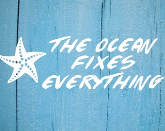 The Ocean Fixes Everything Decal- Star Fish Decal