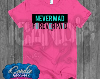 28453afcd iCandie Graphix Never Mad Always Paid - CGG - Short sleeve women's t-shirt  - Custom Graphic Tees - Women's Graphic Tee - Ratchet Life