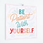 Be Patient With Yourself Print