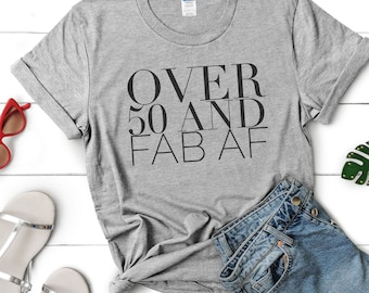 Funny T-Shirt Women/'s 50th Birthday shirt Fab older women Humorous Glamma OVER 50 /& fab AF Tee Funny Retirement 50th Birthday gift