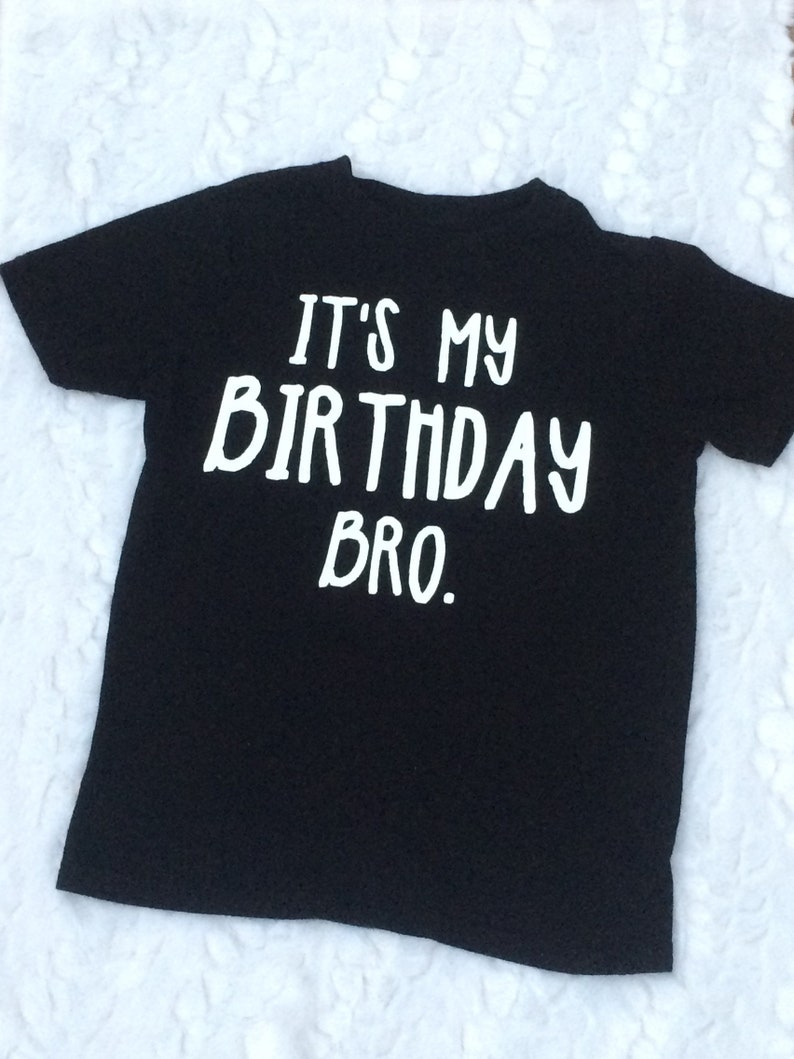 Its My Birthday Bro Kids Tshirt Unisex Tee