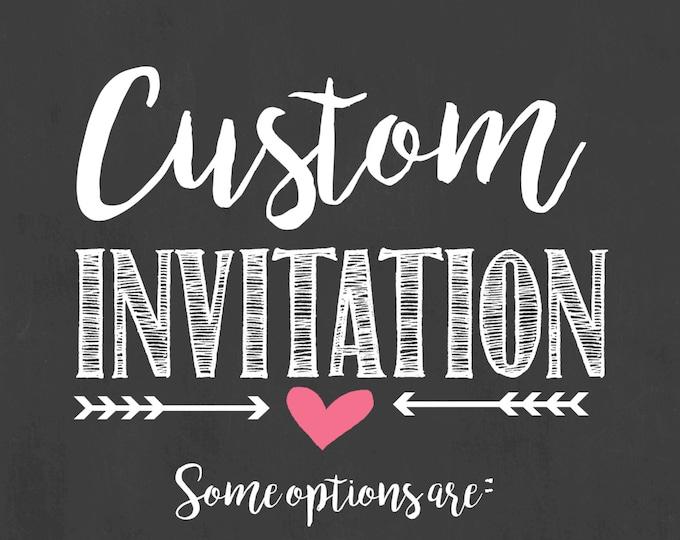 Custom Invitation/Personalized Invitation/Custom Invite/Custom Party Invite/Custom Wedding Invite/Custom Shower Invite/Digital File