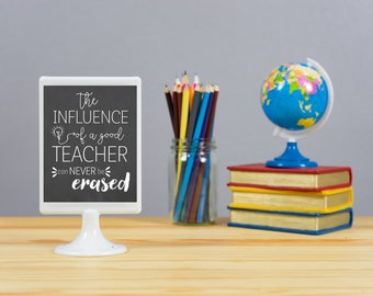 The Influence of a Good Teacher Sign / Chalkboard Teacher Gift / Classroom Teacher Sign / Good Teacher Gift / Teacher Appreciation/Printable