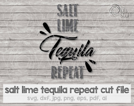 Salt Lime Tequila Repeat Svg Tequila Silhouette Svg Tequila Cricut Svg Tequila Scan N Cut Svg Cut File Svg Dxf Jpg Png Eps Pdf Ai By Dul S Stuff Catch My Party