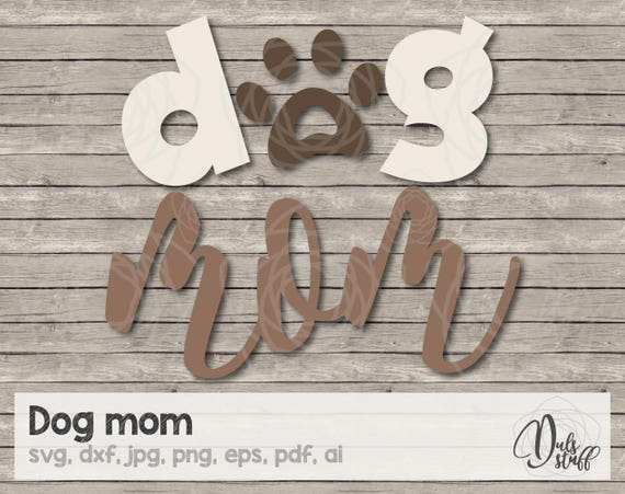Dog Mom Svg Dog Mom Dog Mom Silhouette Dog Mom Cricut Dog Mom Scanncut Dog Mom Cut Files Svg Dxf Jpg Png Eps Pdf Ai By Dul S Stuff Catch My Party