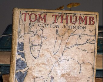 Almost antique (1925) hard-cover book Tom Thumb by Clifton Johnson. Published in USA Cupples & Leon. Bedtime Wonder Tales Series.