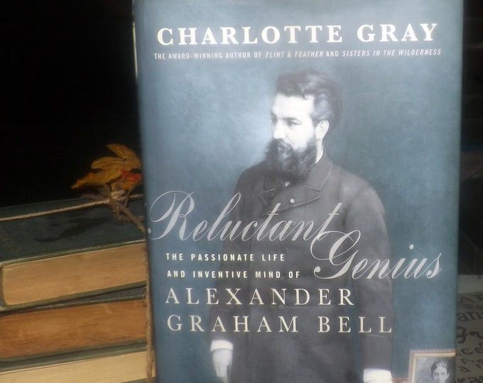 First-edition hardcover Reluctant Genius: Passionate Life, Inventive Mind Alexander Graham Bell by Charlotte Gray. Complete w/dust jacket.