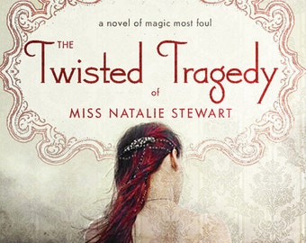 Signed, Personalized copy of The Twisted Tragedy of Miss Natalie Stewart (Magic Most Foul #2)
