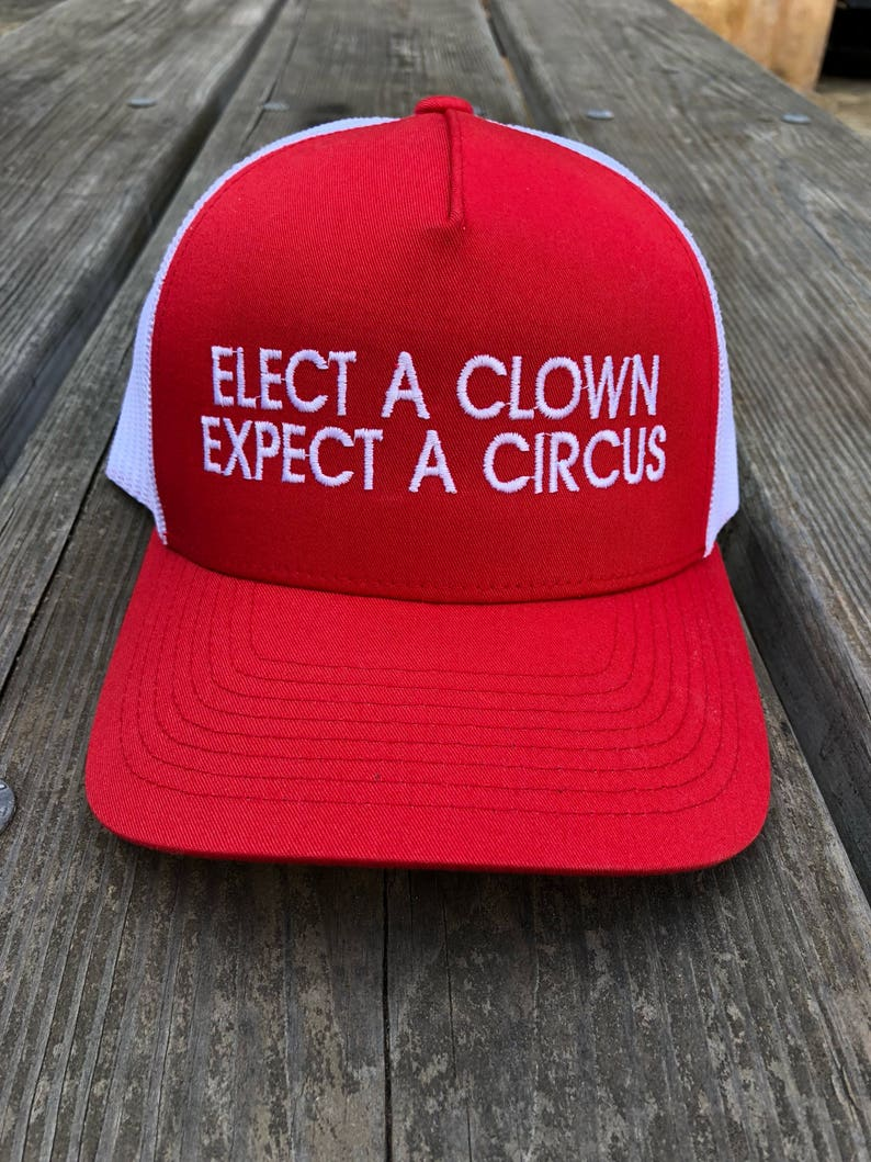 4f4ba72a380 Elect a clown expect a circus hat Funny Political Hat