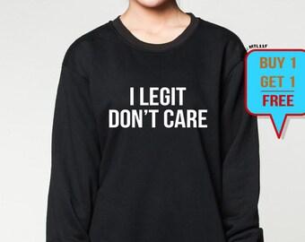 d8ae73284 I legit don't care sweatshirt slogan sweater i don't care funny trendy unisex  crewneck sweatshirts grey black S M L XL