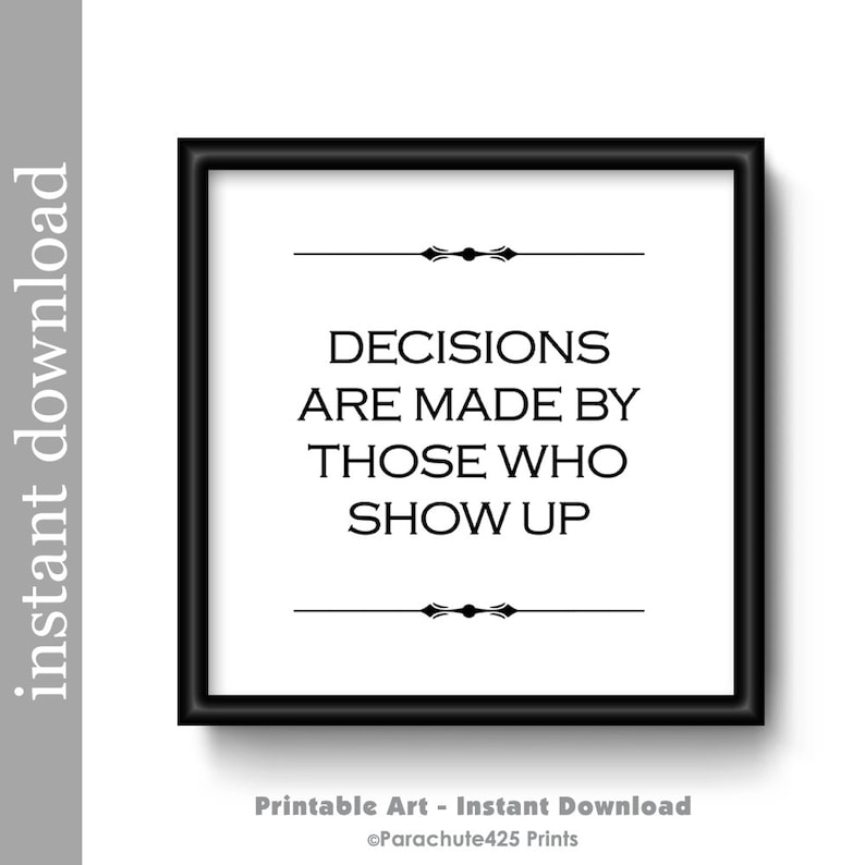 Decisions Are Made By Those Who Show Up Vote Poster Etsy