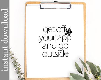 Printable Quote, Get Off Your App, dorm wall art, funny quote print, teen decor, office wall art, motivational quote, digital download