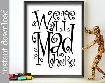 We're All Mad Here, Printable wall art, Alice in Wonderland, dorm door art, typography art, funny quote print, black and white childrens art