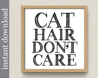 Cat Hair Don't Care, Printable Cat Quote Print, Gift for Cat Lover