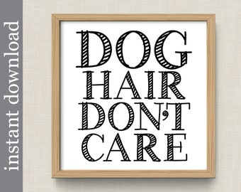 Dog Hair Don't Care, Printable Dog Lover Wall Art or Dog Quote Print for Gift