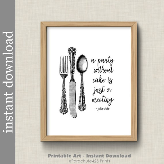 picture about Printable Kitchen Art named Julia Kid Estimate, Printable Kitchen area Artwork, Black and White Kitchen area, Foodstuff Quotation Wall Artwork, A Get together With out Cake