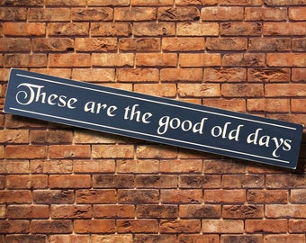 Indoor wood sign, home office sign, kitchen home décor, These are the good old days, Christmas gift, housewarming gift