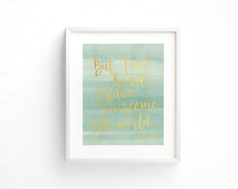 Scripture Print 8x10 or 5x7 - John 16:33 - But Take Heart I have Overcome the World