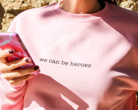 We Can Be Heroes - sweatshirt, pink sweatshirt, unisex sweatshirt, girl sweatshirt, boy sweatshirt, tumblr sweatshirt, quote sweatshirt