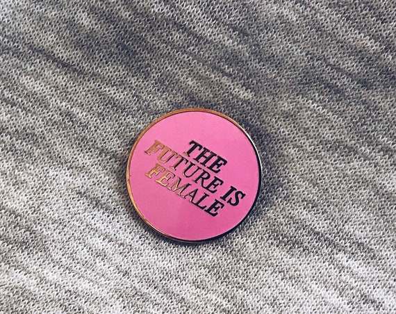 The Future is Female Pin, Enamel Pin, Feminist Pin, Pink Pin, Rose Gold Pin, Gold Pin, Rose Gold Badge, Tumblr Pin