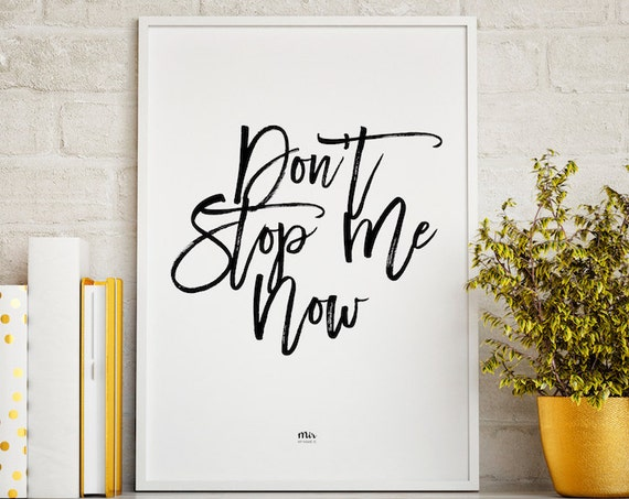 Don't Stop Me Now -  Quote Wall Art Motivational Inspirin, Lettering Typogaphy Design Office Happy Decoration Ideas Decor Room Studio