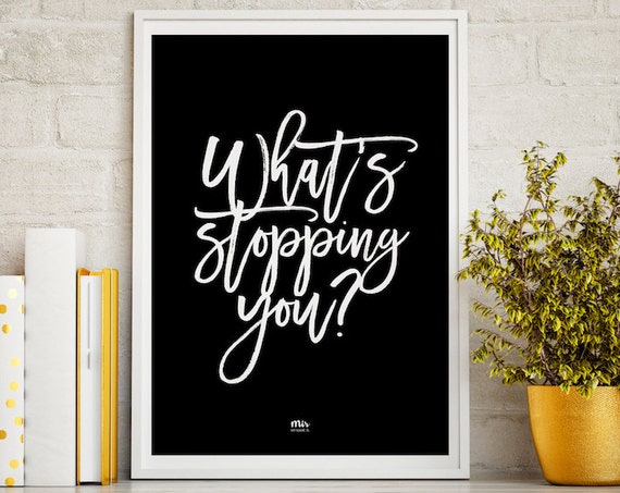 What's stopping you?- Typography, Graphic design, Quote poster, Home wall decor, Fashion print art, Motto Ink Print Motivation Inspiration