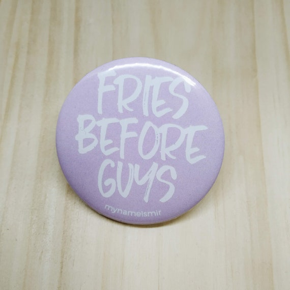 Fries Before Guys - Magnet bottle opener for the fridge / Mirror / Badge
