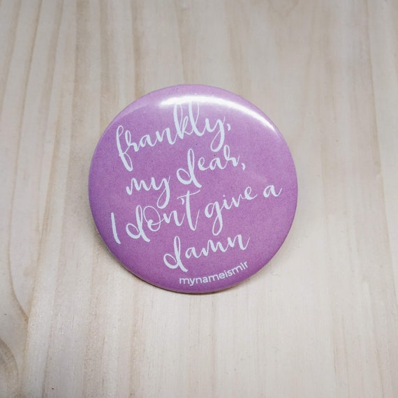 Frankly, my dear, I don't give a damn - Magnet bottle opener for the fridge / Mirror / Badge